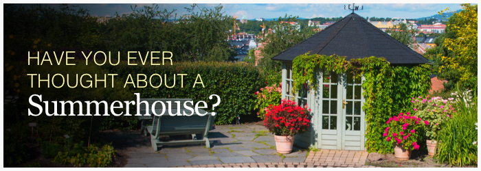 Ever thought about a Summerhouse?